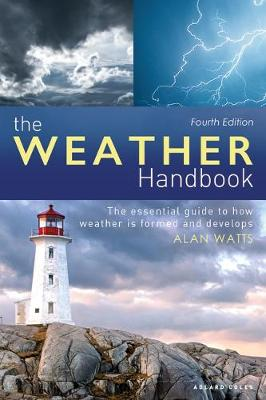 Weather Handbook, The: The Essential Guide to How Weather is...