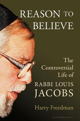 Reason to Believe: The Controversial Life of Rabbi Louis Jacobs