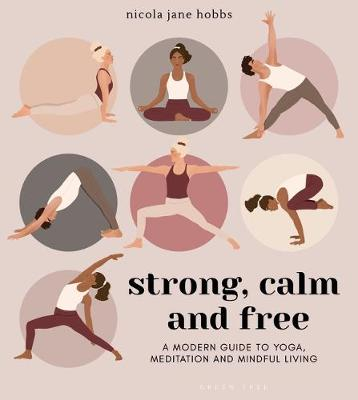 Strong, Calm and Free: A modern guide to yoga, meditation an...