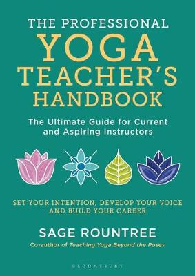 Professional Yoga Teacher's Handbook, The: The Ultimate Guide for Current and Aspiring Instructors