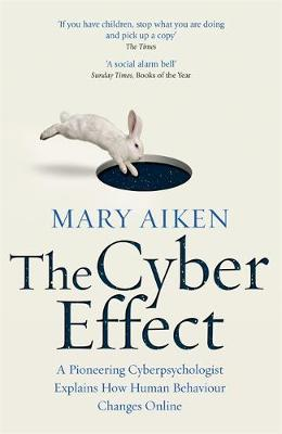 Cyber Effect, The: A Pioneering Cyberpsychologist Explains H...