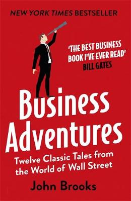 Business Adventures: Twelve Classic Tales from the World of ...