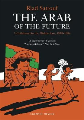 Arab of the Future, The: Volume 1: A Childhood in the Middle...