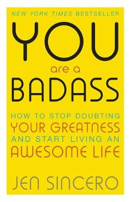 You Are a Badass: How to Stop Doubting Your Greatness and St...