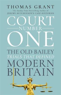 Court Number One: The Old Bailey Trials that Defined Modern ...