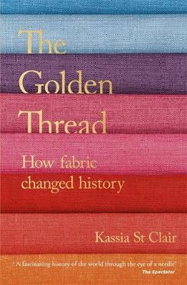 Golden Thread, The: How Fabric Changed History