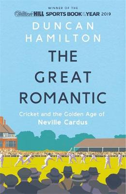Great Romantic, The: Cricket and the golden age of Neville C...