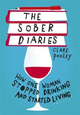 Sober Diaries, The: How one woman stopped drinking and start...