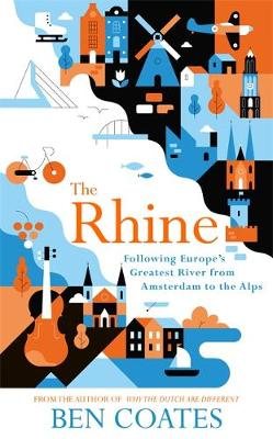 Rhine, The: Following Europe's Greatest River from Ams...