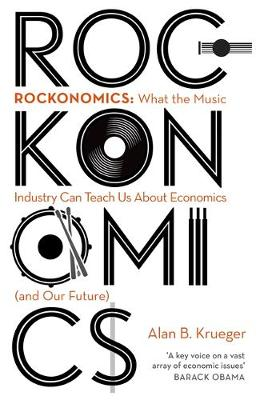 Rockonomics: What the Music Industry Can Teach Us About Econ...