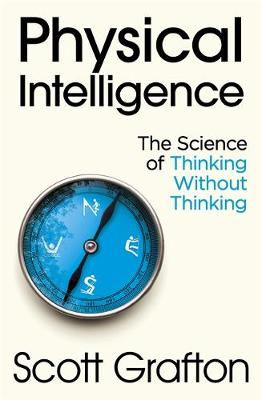Physical Intelligence: The Science of Thinking Without Think...