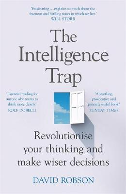 Intelligence Trap, The: Revolutionise your Thinking and Make...