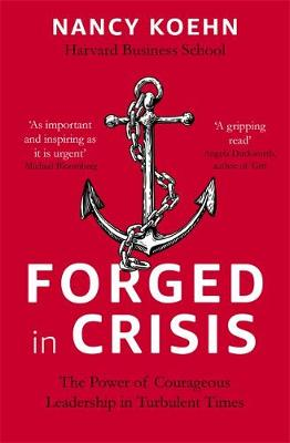 Forged in Crisis: The Power of Courageous Leadership in Turbulent Times