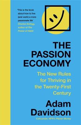 Passion Economy, The: The New Rules for Thriving in the Twenty-First Century