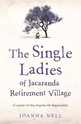 Single Ladies of Jacaranda Retirement Village, The: an uplif...