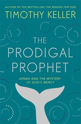 Prodigal Prophet, The: Jonah and the Mystery of God's ...