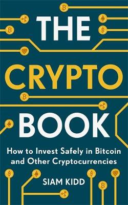 Crypto Book, The: How to Invest Safely in Bitcoin and Other Cryptocurrencies