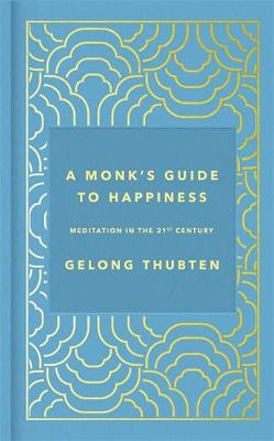 Monk's Guide to Happiness, A: Meditation in the 21st c...