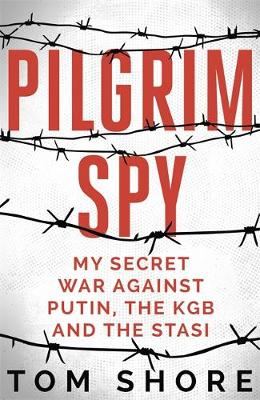 Pilgrim Spy: My secret war against Putin, the KGB and the St...