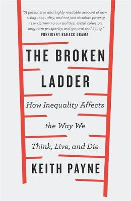 Broken Ladder, The: How Inequality Changes the Way We Think,...