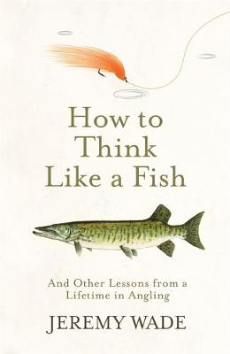 How to Think Like a Fish: And Other Lessons from a Lifetime ...