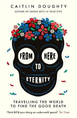 From Here to Eternity: Travelling the World to Find the Good...