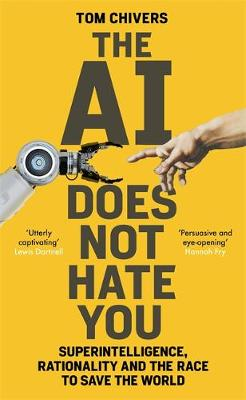 AI Does Not Hate You, The: Superintelligence, Rationality and the Race to Save the World