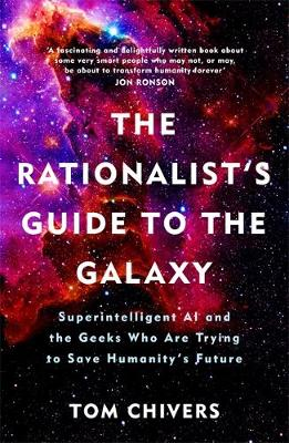 Rationalist's Guide to the Galaxy, The: Superintelligent AI and the Geeks Who Are Trying to Save Humanity's Future