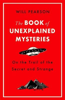 Book of Unexplained Mysteries, The: On the Trail of the Secr...