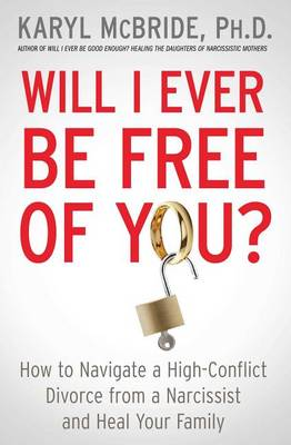 Will I Ever Be Free of You?: How to Navigate a High-Conflict...