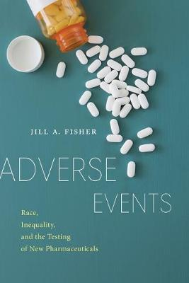 Adverse Events: Race, Inequality, and the Testing of New Pha...