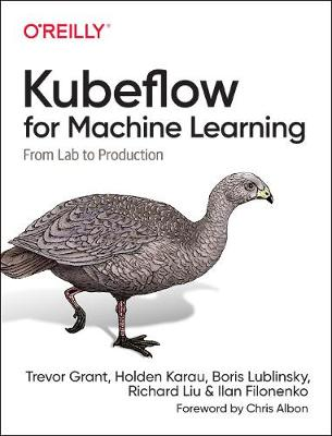 Kubeflow for Machine Learning: From Lab to Production