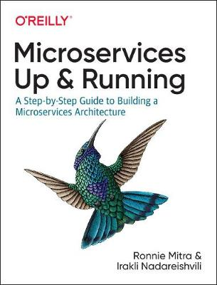 Microservices: Up and Running: A Step-by-Step Guide to Build...