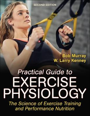 Practical Guide to Exercise Physiology: The Science of Exerc...