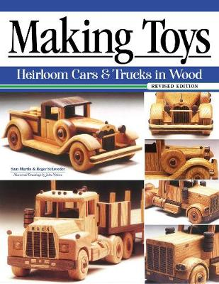 Making Toys, Revised Edition: Heirloom Cars & Trucks in...