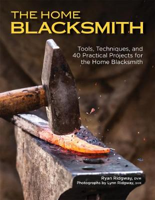 Home Blacksmith, The: Tools, Techniques, and 40 Practical Pr...