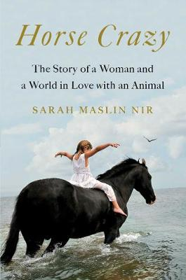 Horse Crazy: The Story of a Woman and a World in Love with a...