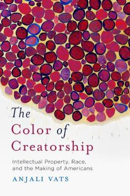 Color of Creatorship, The: Intellectual Property, Race, and ...