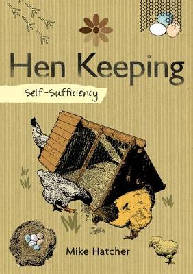 Self-Sufficiency: Hen Keeping: Raising Chickens at Home