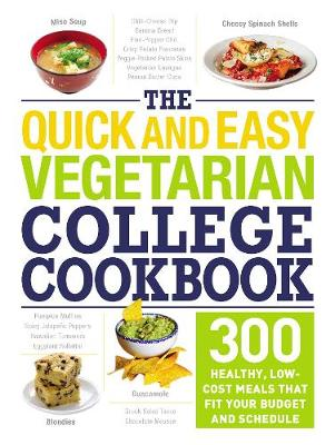 Quick and Easy Vegetarian College Cookbook, The: 300 Healthy, Low-Cost Meals That Fit Your Budget and Schedule