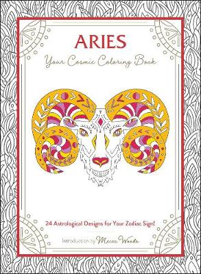 Aries: Your Cosmic Coloring Book: 24 Astrological Designs fo...