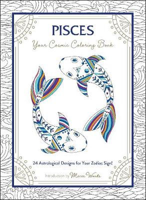 Pisces: Your Cosmic Coloring Book: 24 Astrological Designs f...