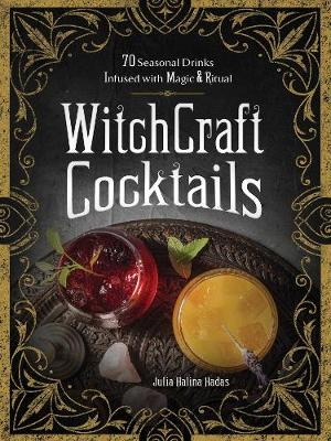 WitchCraft Cocktails: 70 Seasonal Drinks Infused with Magic ...