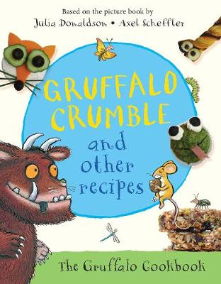 Gruffalo Crumble and Other Recipes: The Gruffalo Cookbook