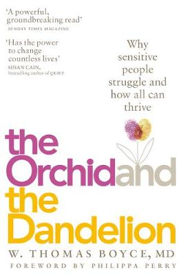 Orchid and the Dandelion, The: Why Sensitive People Struggle...