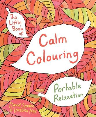 Little Book of Calm Colouring, The: Portable Relaxation