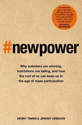 New Power: Why outsiders are winning, institutions are faili...