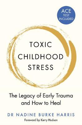 Toxic Childhood Stress: The Legacy of Early Trauma and How t...
