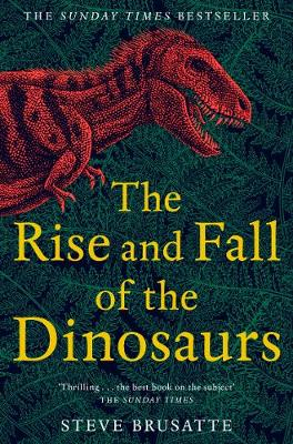 Rise and Fall of the Dinosaurs, The: The Untold Story of a L...