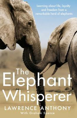 Elephant Whisperer, The: Learning About Life, Loyalty and Freedom From a Remarkable Herd of Elephants